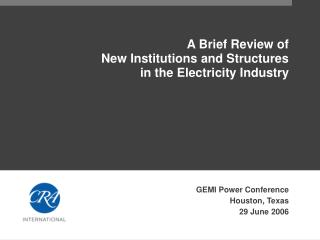 A Brief Review of New Institutions and Structures in the Electricity Industry