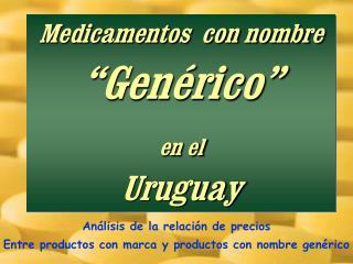 """Los  Medicamentos  con nombre  """"Genérico""""  en el Uruguay"""