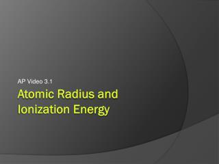 Atomic Radius and  Ionization Energy