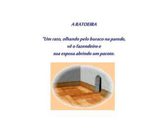 """A RATOEIRA  """"Um rato, olhando pelo buraco na parede,  vê o fazendeiro e"""