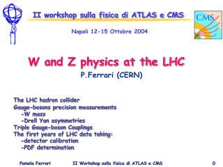 II workshop sulla fisica di ATLAS e CMS Napoli 12-15 Ottobre 2004     W and Z physics at the LHC