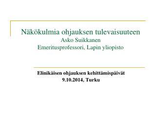 Näkökulmia ohjauksen  tulevaisuuteen  Asko  Suikkanen Emeritusprofessori, Lapin yliopisto