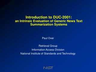Introduction to DUC-2001: an Intrinsic Evaluation of Generic News Text Summarization Systems