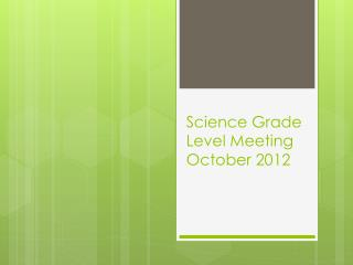 Science Grade Level Meeting October 2012