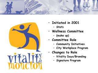 Initiated in 2001 Stats Wellness Committee  (make up) Committee Role Community Initiatives