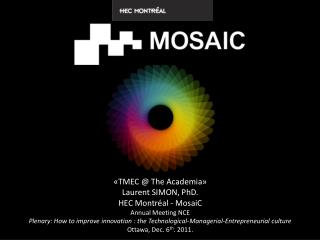 «TMEC @ The  Academia » Laurent  SIMON,  PhD. HEC  Montréal -  MosaiC Annual Meeting NCE