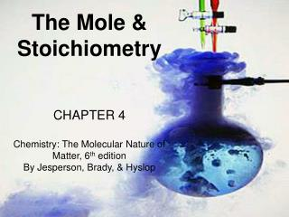 The Mole &  Stoichiometry CHAPTER  4 Chemistry: The Molecular Nature of Matter, 6 th  edition