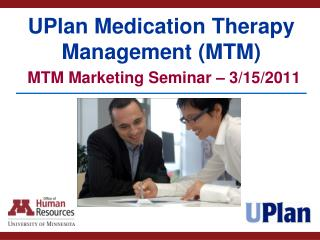 UPlan Medication Therapy Management (MTM) MTM Marketing Seminar – 3/15/2011