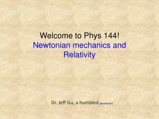 Welcome to Phys 144! Newtonian mechanics and Relativity