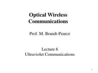 Prof. M. Brandt-Pearce Lecture  6 Ultraviolet Communications