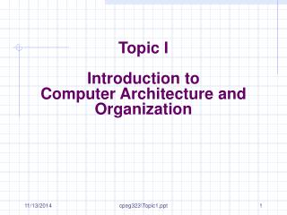 Topic I Introduction to  Computer Architecture and Organization