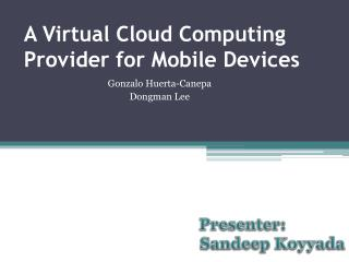 A Virtual Cloud Computing Provider for Mobile Devices