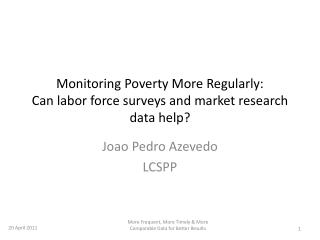 Monitoring Poverty More  Regularly:  Can  labor force surveys and market research data help?