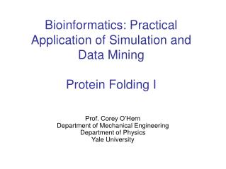 Bioinformatics: Practical Application of Simulation and Data Mining Protein Folding I