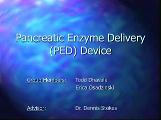 Pancreatic Enzyme Delivery (PED) Device