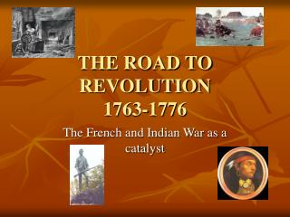 THE ROAD TO REVOLUTION 1763-1776
