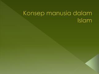 Konsep manusia dalam  Islam