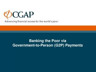 Banking the Poor via  Government-to-Person (G2P) Payments