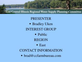PRESENTER Bradley Uken INTEREST GROUP Public REGION East CONTACT INFORMATION brad@ccfarmbureau