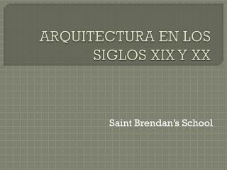 ARQUITECTURA  EN LOS  SIGLOS XIX Y XX