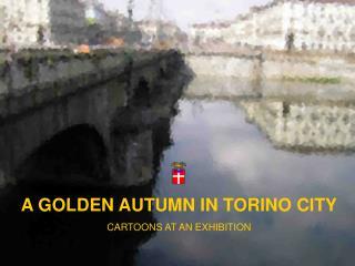 A GOLDEN AUTUMN IN TORINO CITY CARTOONS AT AN EXHIBITION