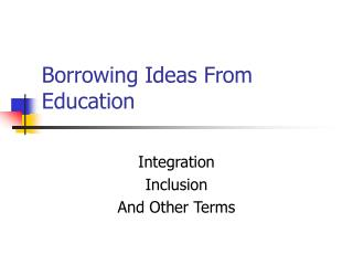 Borrowing Ideas From Education