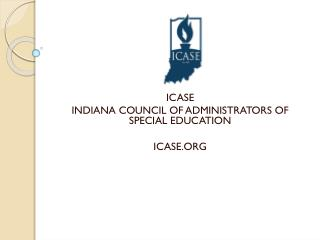ICASE  INDIANA COUNCIL OF ADMINISTRATORS OF SPECIAL EDUCATION ICASE.ORG