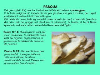 PASQUA Dal greco (dei LXX)  pàscha , traduzione dell'ebraico  pésah ,  «passaggio» .