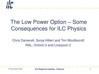 The Low Power Option – Some Consequences for ILC Physics