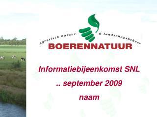Informatiebijeenkomst SNL .. september 2009 naam