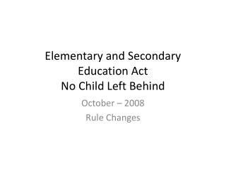 Elementary and Secondary Education Act  No Child Left Behind