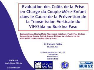 Dr Dramane KANIA PharmD, Msc UR Santé Reproduction – VIH - TB Centre Muraz Bobo-Dioulasso
