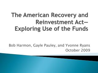 The American Recovery and Reinvestment Act�  Exploring Use of the Funds