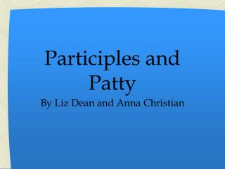 Participles and Patty