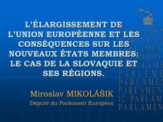 Miroslav MIKOLÁŠIK Député du Parlement Européen