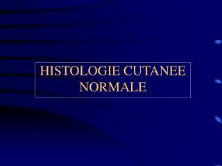 HISTOLOGIE CUTANEE NORMALE