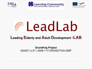 L eading E lderly and A dult D evelopment  -LAB Grundtvig Project