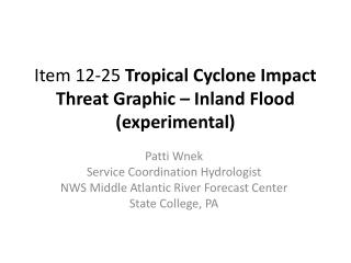 Item 12-25  Tropical Cyclone Impact Threat Graphic – Inland Flood (experimental)