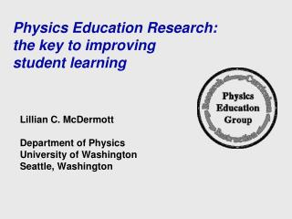 Physics Education Research: the key to improving  student learning
