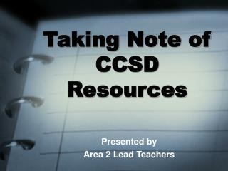 Taking Note of CCSD Resources