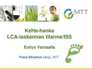 KeHa-hanke LCA-laskennan  tilanne/ISS Esitys Vantaalla