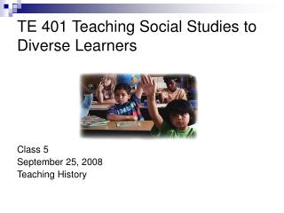 TE 401 Teaching Social Studies to Diverse Learners