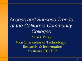 Access  and Success Trends at the  California Community Colleges
