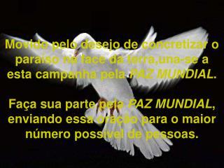"""""""A harmoniosa Vida de Deus Ilumina o Universo, e o mundo reina a PAZ"""""""