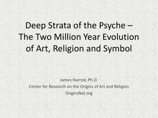 Deep Strata of the Psyche –  The Two Million Year Evolution of Art, Religion and Symbol