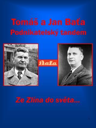 Tom� a Jan Ba?a Podnikatelsk� tandem
