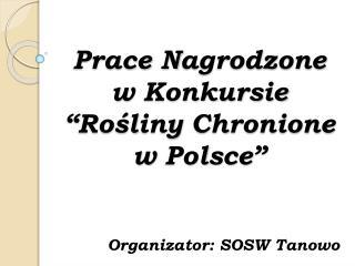 Prace Nagrodzone w  Konkursie � Ro?liny Chronione w  Polsce �
