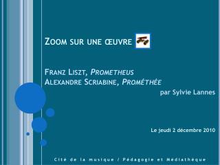 Zoom sur une �uvre Franz Liszt,  Prometheus Alexandre Scriabine,  Prom�th�e