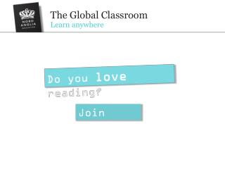 The Global Classroom Learn anywhere