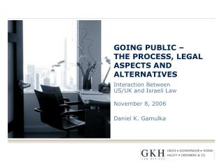 GOING PUBLIC –  THE PROCESS, LEGAL ASPECTS AND ALTERNATIVES